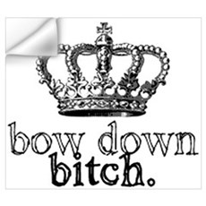 Bow Down Bitch Wall Art Wall Decal