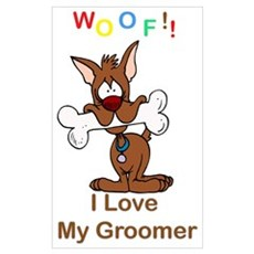 """Woof"" I Love My Groomer Wall Art Poster"