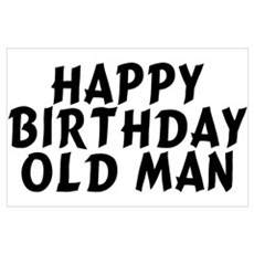 Birthday Old Man Wall Art Poster