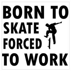 Born to skate board forced to work Wall Art Poster