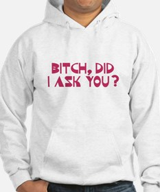 Bitch Did I Ask You? Hoodie