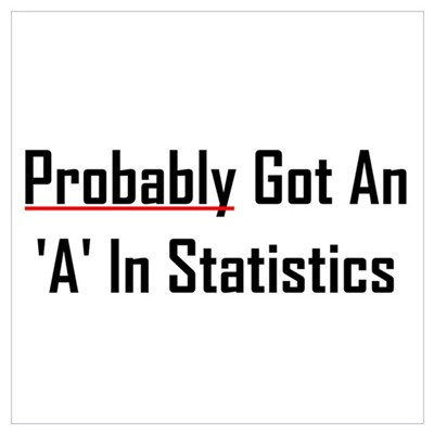 Probably An 'A' In Statistics Wall Art Poster