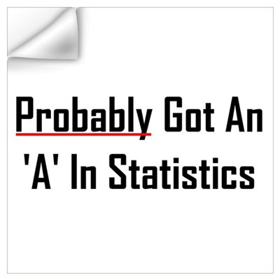 Probably An 'A' In Statistics Wall Art Wall Decal