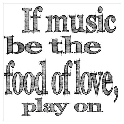 If Music Be the Food Of Love Wall Art Poster