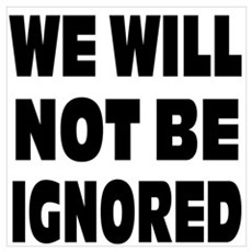 We Will Not Be Ignored Wall Art Poster