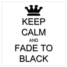 Keep Calm Fade to Black Wall Art Poster