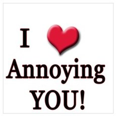 I Love(Heart) Annoying You! Wall Art Poster