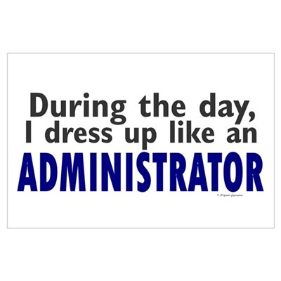 Dress Up Like An Administrator Wall Art Poster