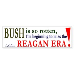 Bush makes me miss Reagan Bumper Bumper Sticker