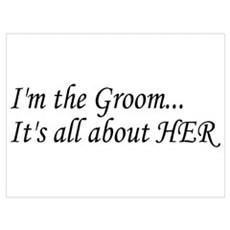 I'm The Groom...It's All About HER Wall Art Canvas Art