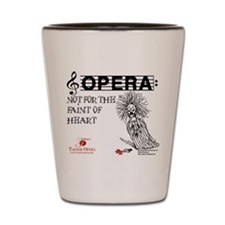 Opera: not for the faint of heart Shot Glass