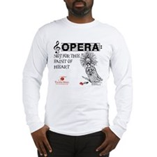 Opera: not for the faint of heart Long Sleeve T-Sh