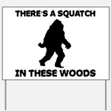 There's a Squatch in these wo Yard Sign