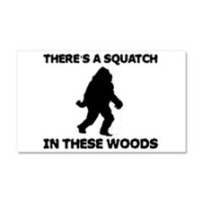 There's a Squatch in these wo Car Magnet 20 x 12