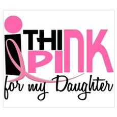 I Think Pink For My Daughter 1 Wall Art Poster