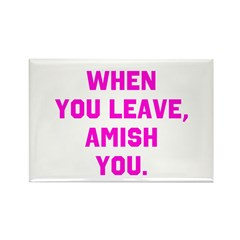 When you leave, Amish you. Rectangle Magnet