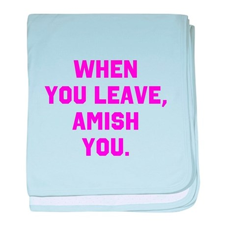 When you leave, Amish you. baby blanket
