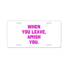 When you leave, Amish you. Aluminum License Plate
