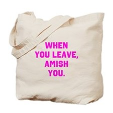 When you leave, Amish you. Tote Bag