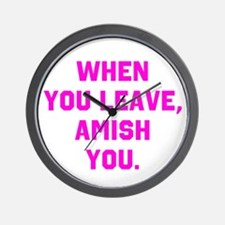 When you leave, Amish you. Wall Clock