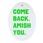 Come Back. Amish you. Ornament (Oval)