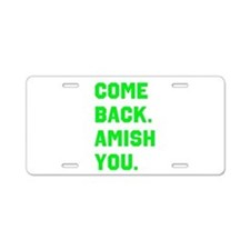 Come Back. Amish you. Aluminum License Plate
