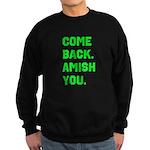Come Back. Amish you. Sweatshirt (dark)