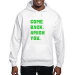 Come Back. Amish you. Hooded Sweatshirt