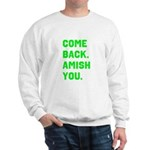 Come Back. Amish you. Sweatshirt