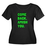 Come Back. Amish you. Women's Plus Size Scoop Neck
