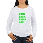 Come Back. Amish you. Women's Long Sleeve T-Shirt