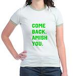 Come Back. Amish you. Jr. Ringer T-Shirt
