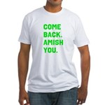 Come Back. Amish you. Fitted T-Shirt