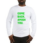 Come Back. Amish you. Long Sleeve T-Shirt