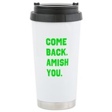 Come Back. Amish you. Travel Coffee Mug