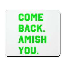 Come Back. Amish you. Mousepad
