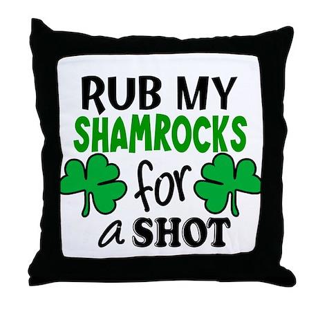 Rub My Shamrocks For A Shot Throw Pillow