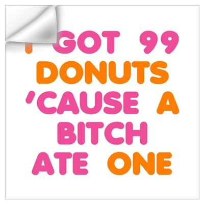 99 Problems Donuts Wall Art Wall Decal