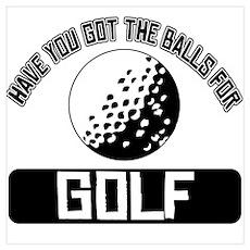 Got the balls for Golf Wall Art Poster