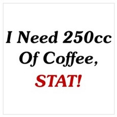 I Need 250cc Of Coffee Wall Art Poster