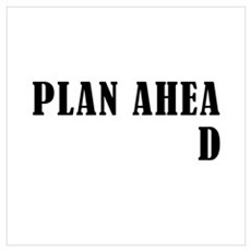 Plan Ahead Wall Art Poster