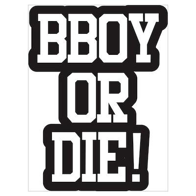 BBOY OR DIE Wall Art Poster