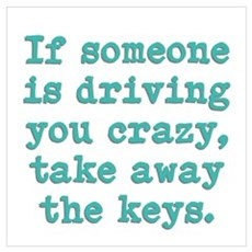 If Someone Is Driving You Cra Wall Art Poster