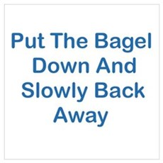 Put The Bagel Down Wall Art Poster