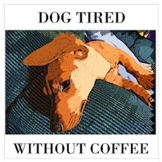 Dog Tired Wall Art Poster