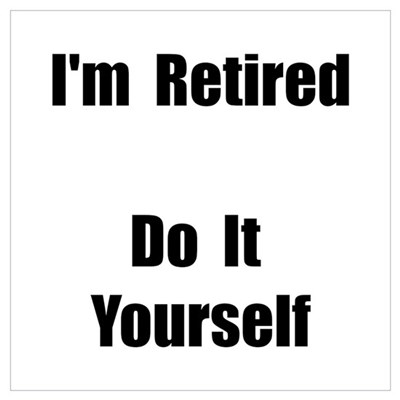 Retired Do It Yourself Wall Art Poster