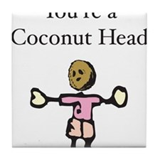 You're a Coconut Head Tile Coaster
