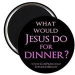 What Would Jesus Do For Dinne Magnet