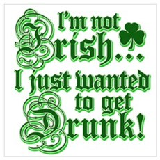 I`m not irish I just wanted to get drunk Framed Pa Poster