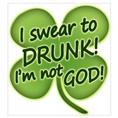 I Swear To Drunk I'm Not God Wall Art Poster